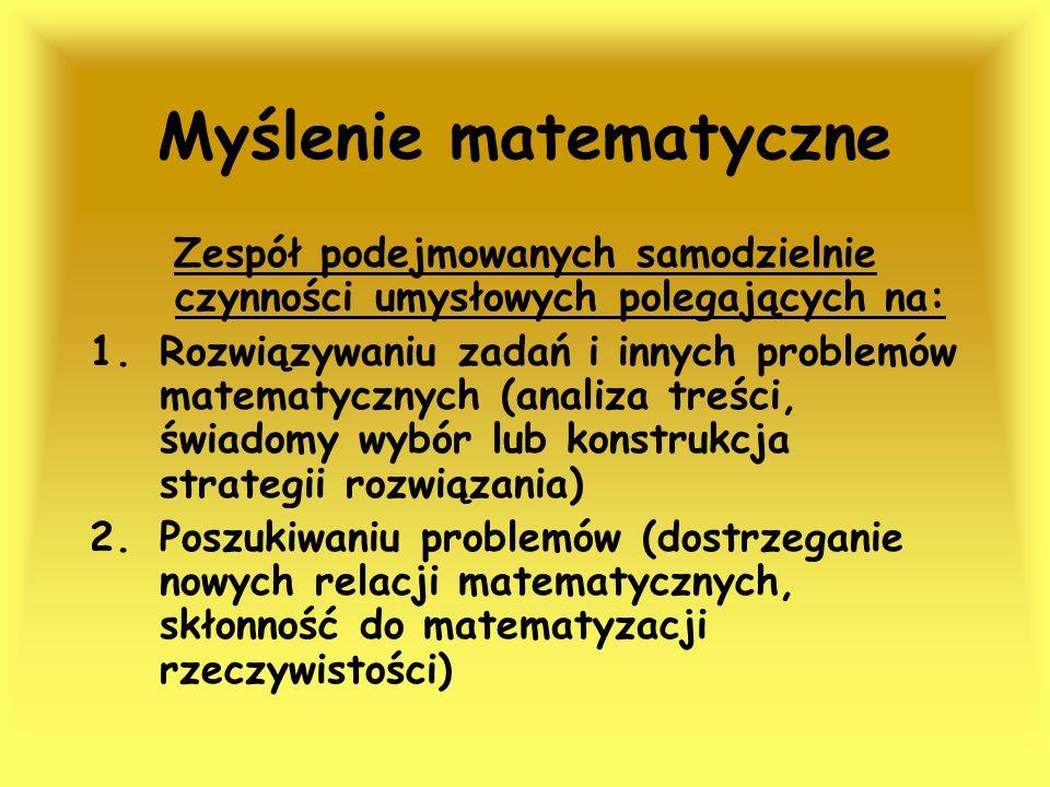 Myślenie matematyczne Zespół podejmowanych samodzielnie czynności umysłowych polegających na: 1.Rozwiązywaniu zadań i innych problemów matematycznych