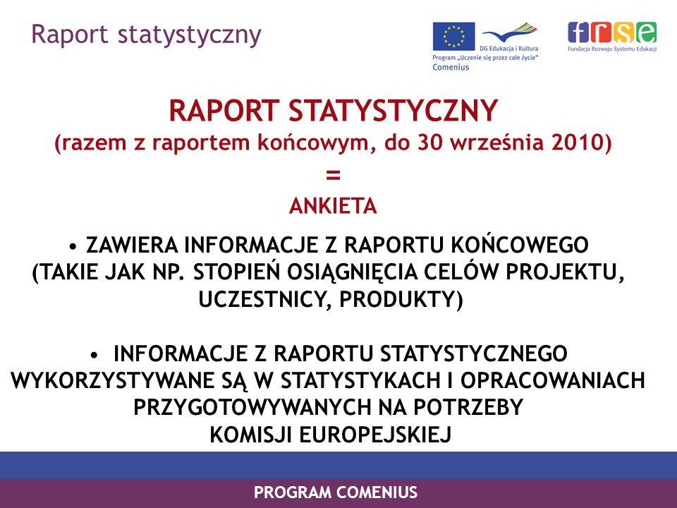 Raport statystyczny PROGRAM COMENIUS RAPORT STATYSTYCZNY (razem z raportem końcowym, do 30 września 2010) = ANKIETA ZAWIERA INFORMACJE Z RAPORTU KOŃCOWEGO (TAKIE JAK NP.