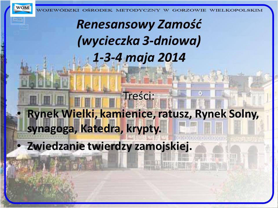 Renesansowy Zamość (wycieczka 3-dniowa) 1-3-4 maja 2014 Treści: Rynek Wielki, kamienice, ratusz, Rynek Solny, synagoga, Katedra, krypty.