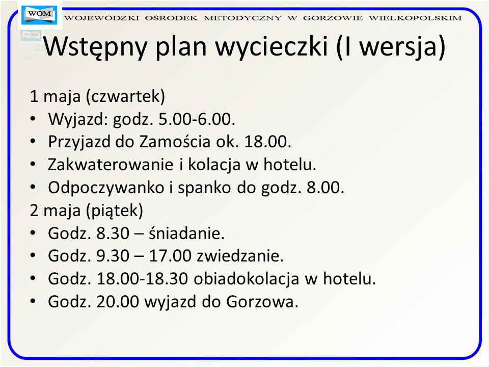 Wstępny plan wycieczki (I wersja) 1 maja (czwartek) Wyjazd: godz.
