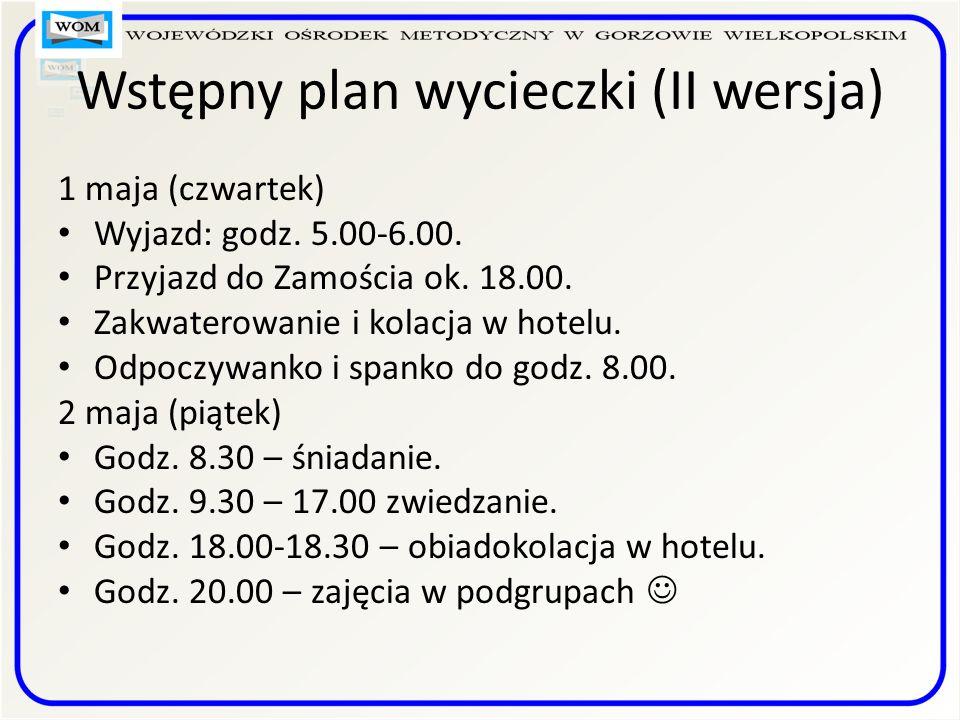 Wstępny plan wycieczki (II wersja) 1 maja (czwartek) Wyjazd: godz.