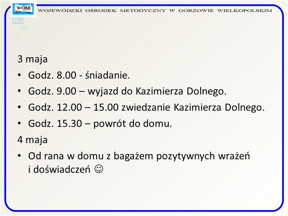 3 maja Godz. 8.00 - śniadanie. Godz. 9.00 – wyjazd do Kazimierza Dolnego.