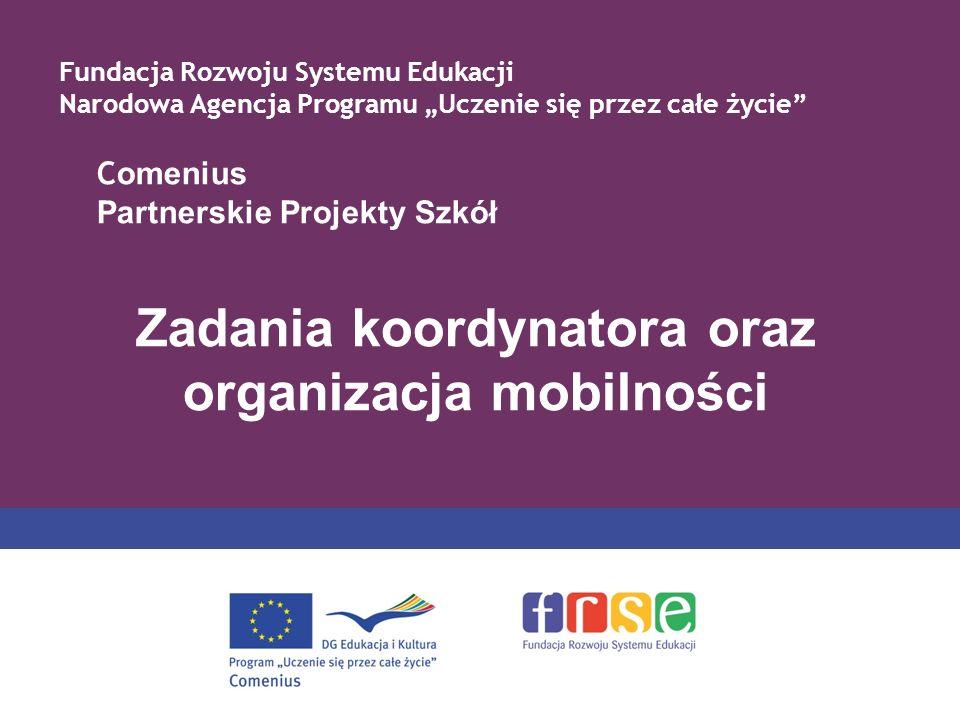 C omenius Partnerskie Projekty Szkół Zadania koordynatora oraz organizacja mobilności Fundacja Rozwoju Systemu Edukacji Narodowa Agencja Programu Uczenie się przez całe życie