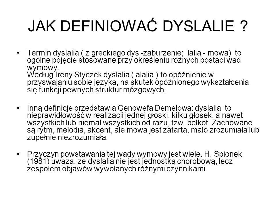 JAK DEFINIOWAĆ DYSLALIE ? Termin dyslalia ( z greckiego dys -zaburzenie; lalia - mowa) to ogólne pojęcie stosowane przy określeniu różnych postaci wad