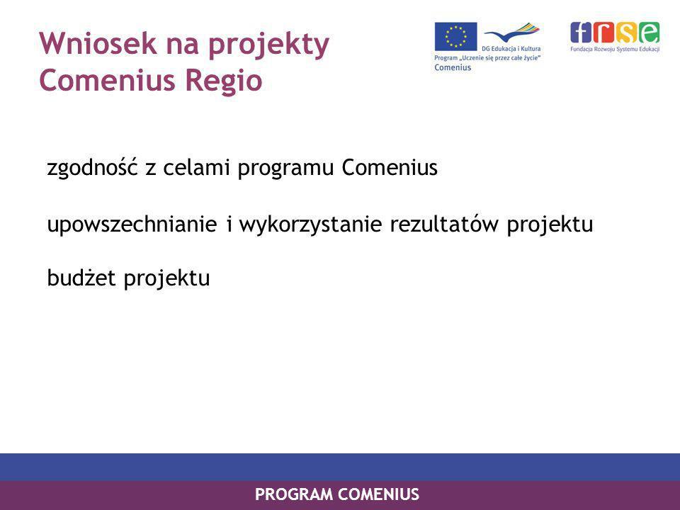 Wniosek na projekty Comenius Regio zgodność z celami programu Comenius upowszechnianie i wykorzystanie rezultatów projektu budżet projektu PROGRAM COMENIUS