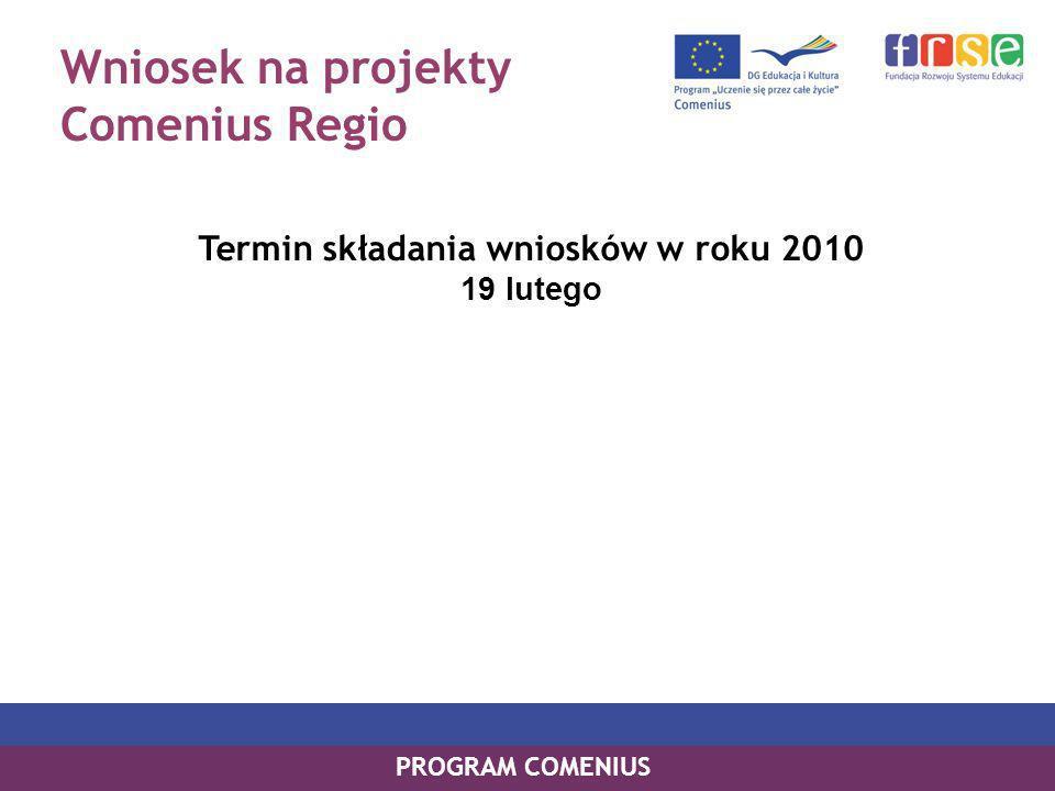 Wniosek na projekty Comenius Regio Termin składania wniosków w roku 2010 19 lutego PROGRAM COMENIUS