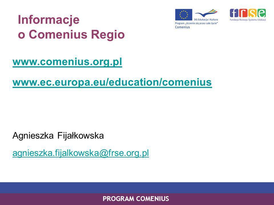 Informacje o Comenius Regio www.comenius.org.pl www.ec.europa.eu/education/comenius Agnieszka Fijałkowska agnieszka.fijalkowska@frse.org.pl PROGRAM COMENIUS
