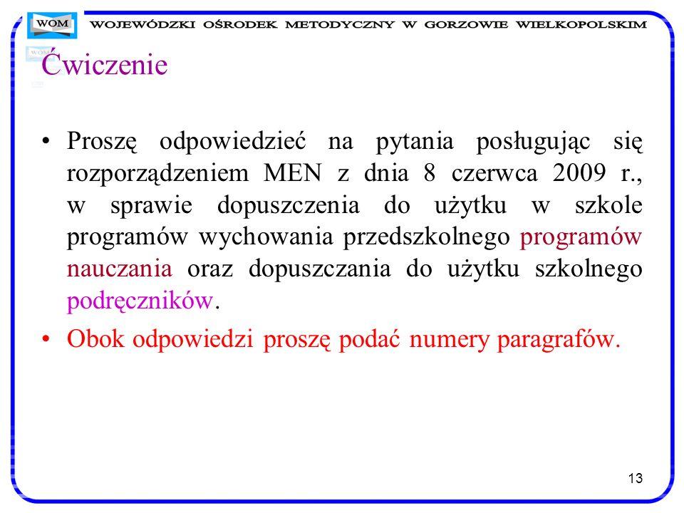 Ćwiczenie Proszę odpowiedzieć na pytania posługując się rozporządzeniem MEN z dnia 8 czerwca 2009 r., w sprawie dopuszczenia do użytku w szkole progra