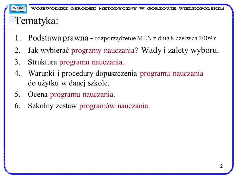 2 Tematyka: 1.Podstawa prawna - rozporządzenie MEN z dnia 8 czerwca 2009 r. 2.Jak wybierać programy nauczania? Wady i zalety wyboru. 3.Struktura progr