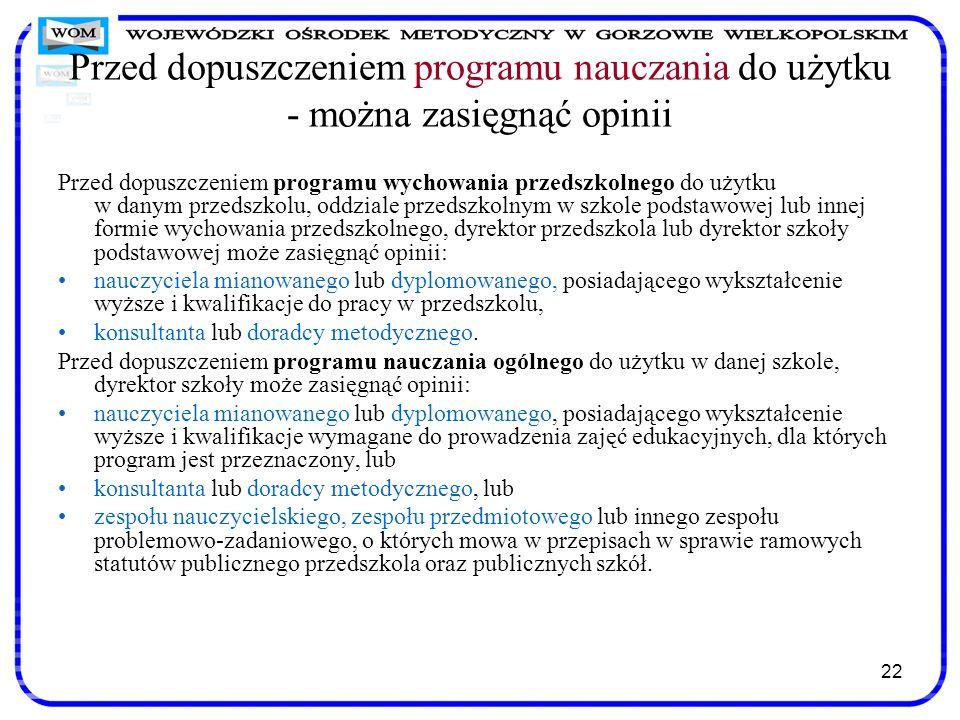 22 Przed dopuszczeniem programu nauczania do użytku - można zasięgnąć opinii Przed dopuszczeniem programu wychowania przedszkolnego do użytku w danym