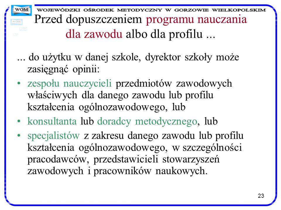 23 Przed dopuszczeniem programu nauczania dla zawodu albo dla profilu...... do użytku w danej szkole, dyrektor szkoły może zasięgnąć opinii: zespołu n