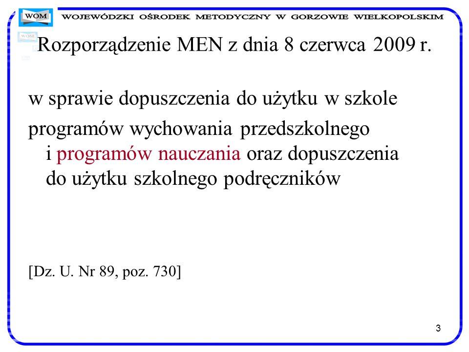24 Warunki dopuszczenia programów nauczania Program wychowania przedszkolnego może być dopuszczony do użytku w danym przedszkolu, oddziale przedszkolnym w szkole podstawowej lub innej formie wychowania przedszkolnego, jeżeli (§ 3 rozporządzenia): stanowi opis sposobu realizacji celów kształcenia i zadań ustalonych w podstawie programowej wychowania przedszkolnego, określonej w rozporządzeniu MEN z 23 grudnia 2008 r., lub zadań, które mogą być realizowane w ramach zajęć dodatkowych, określonych w przepisach w sprawie ramowych statutów publicznego przedszkola oraz publicznych szkół.