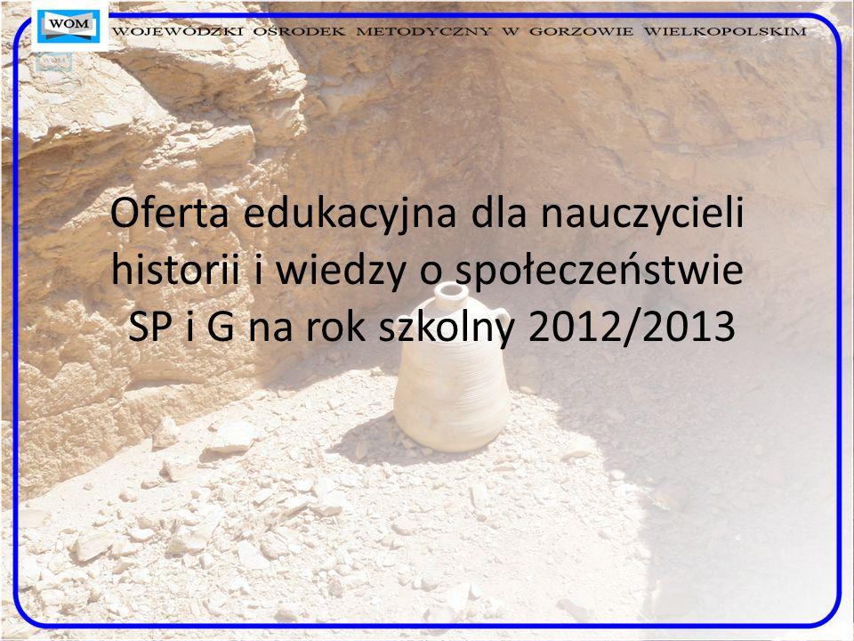 Oferta edukacyjna dla nauczycieli historii i wiedzy o społeczeństwie SP i G na rok szkolny 2012/2013