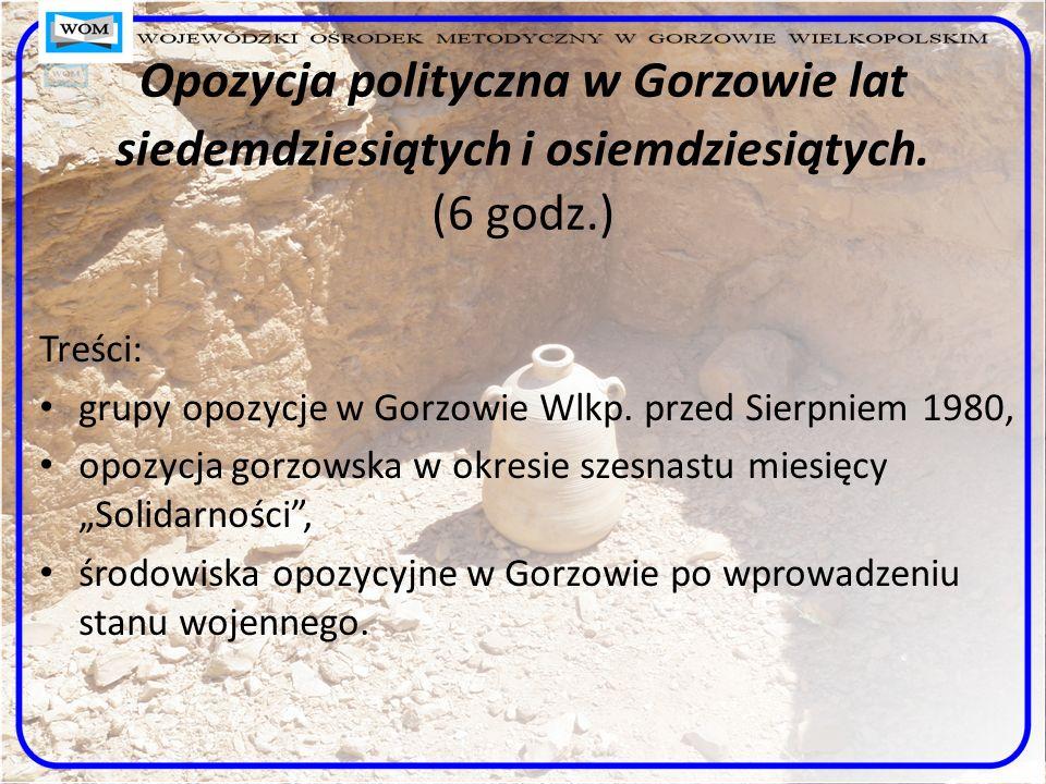 Opozycja polityczna w Gorzowie lat siedemdziesiątych i osiemdziesiątych. (6 godz.) Treści: grupy opozycje w Gorzowie Wlkp. przed Sierpniem 1980, opozy