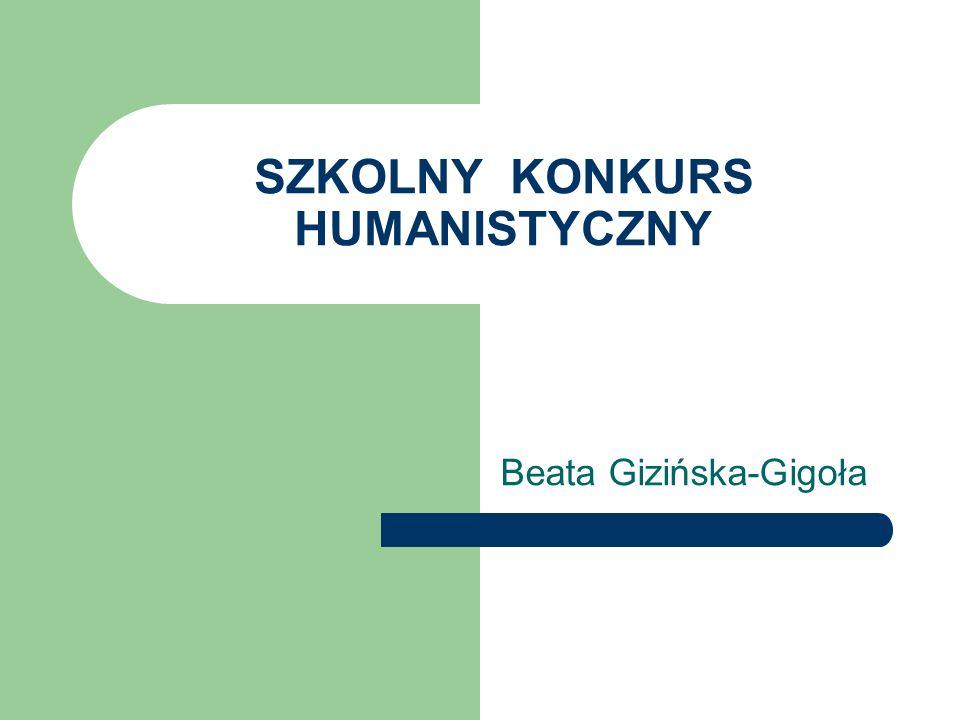 SZKOLNY KONKURS HUMANISTYCZNY Beata Gizińska-Gigoła