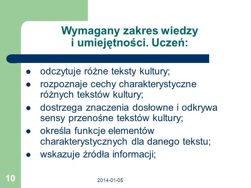 2014-01-05 10 Wymagany zakres wiedzy i umiejętności. Uczeń: odczytuje różne teksty kultury; rozpoznaje cechy charakterystyczne różnych tekstów kultury