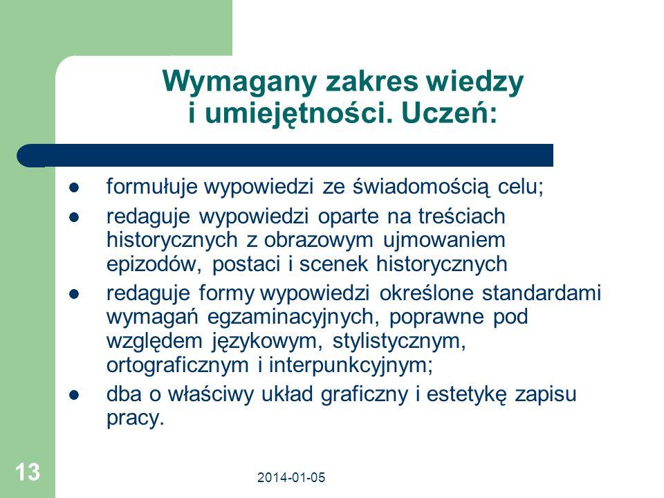 2014-01-05 13 Wymagany zakres wiedzy i umiejętności. Uczeń: formułuje wypowiedzi ze świadomością celu; redaguje wypowiedzi oparte na treściach history