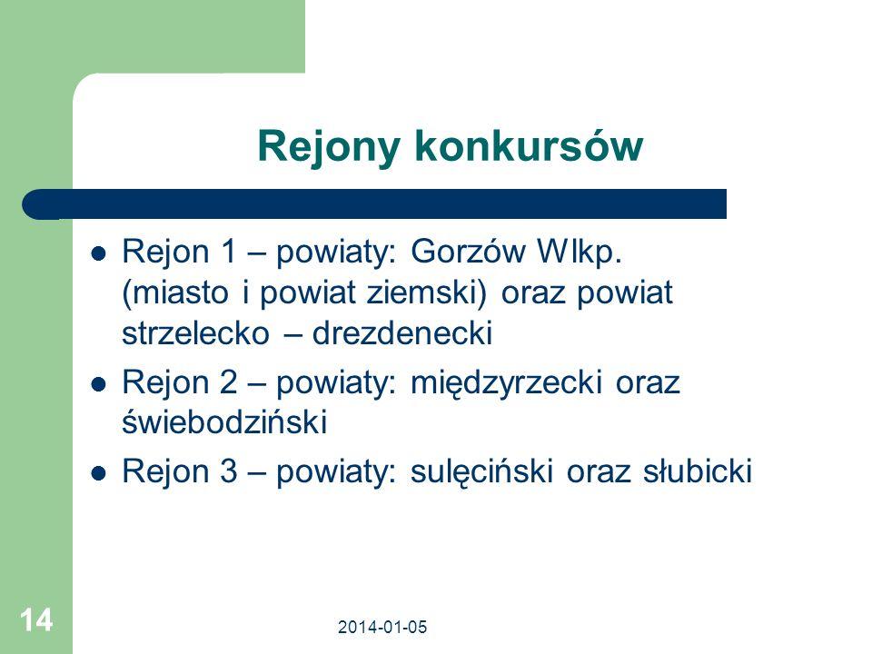 2014-01-05 14 Rejony konkursów Rejon 1 – powiaty: Gorzów Wlkp. (miasto i powiat ziemski) oraz powiat strzelecko – drezdenecki Rejon 2 – powiaty: międz