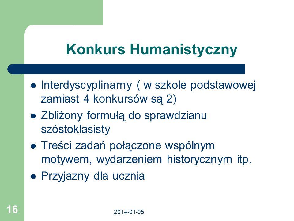 2014-01-05 16 Konkurs Humanistyczny Interdyscyplinarny ( w szkole podstawowej zamiast 4 konkursów są 2) Zbliżony formułą do sprawdzianu szóstoklasisty