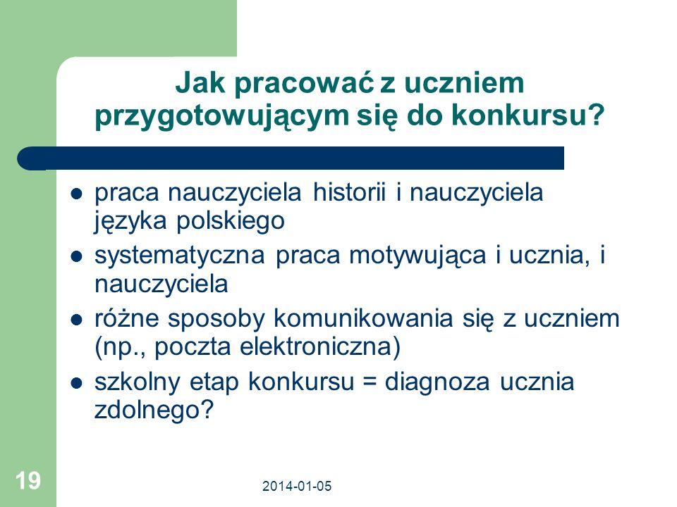 2014-01-05 19 Jak pracować z uczniem przygotowującym się do konkursu? praca nauczyciela historii i nauczyciela języka polskiego systematyczna praca mo