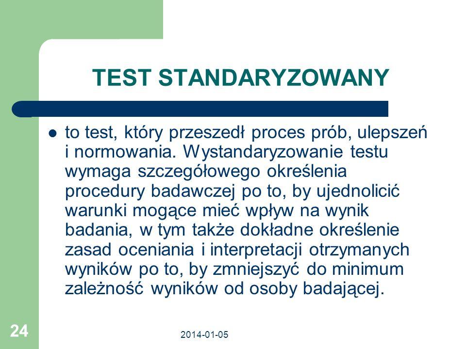 2014-01-05 24 TEST STANDARYZOWANY to test, który przeszedł proces prób, ulepszeń i normowania. Wystandaryzowanie testu wymaga szczegółowego określenia