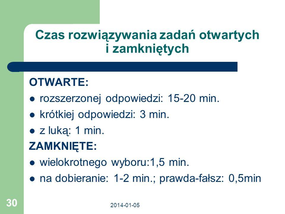 2014-01-05 30 Czas rozwiązywania zadań otwartych i zamkniętych OTWARTE: rozszerzonej odpowiedzi: 15-20 min. krótkiej odpowiedzi: 3 min. z luką: 1 min.