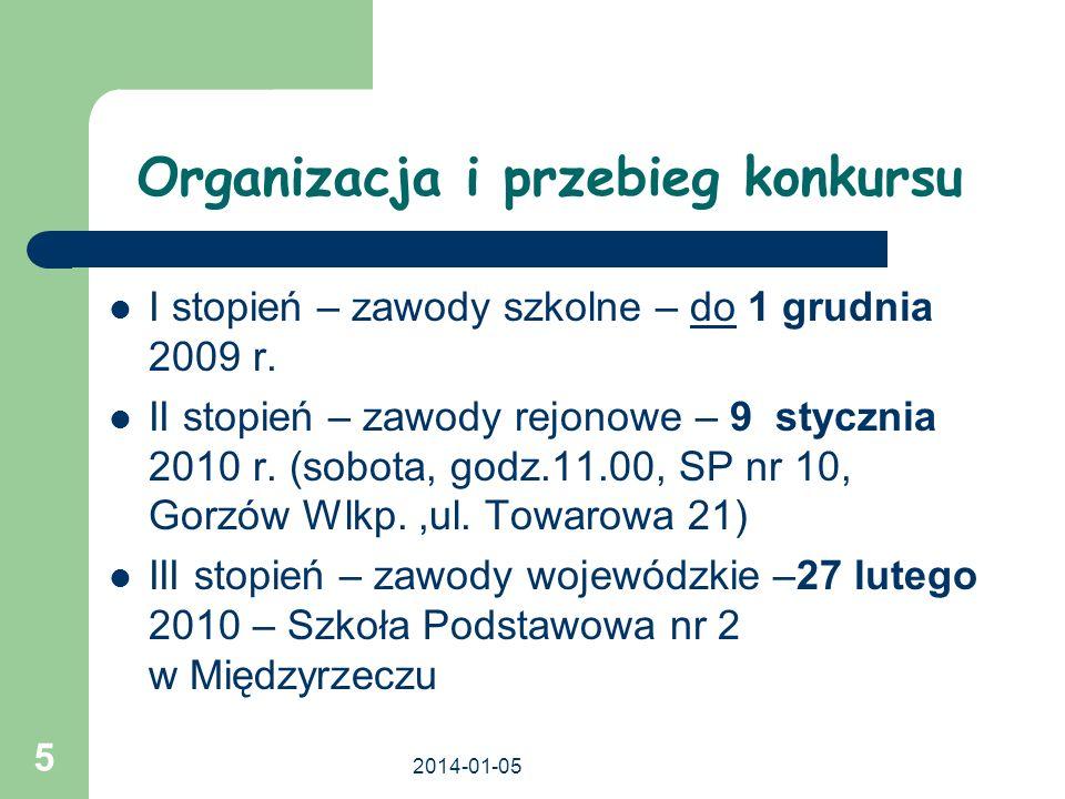 2014-01-05 5 Organizacja i przebieg konkursu I stopień – zawody szkolne – do 1 grudnia 2009 r. II stopień – zawody rejonowe – 9 stycznia 2010 r. (sobo