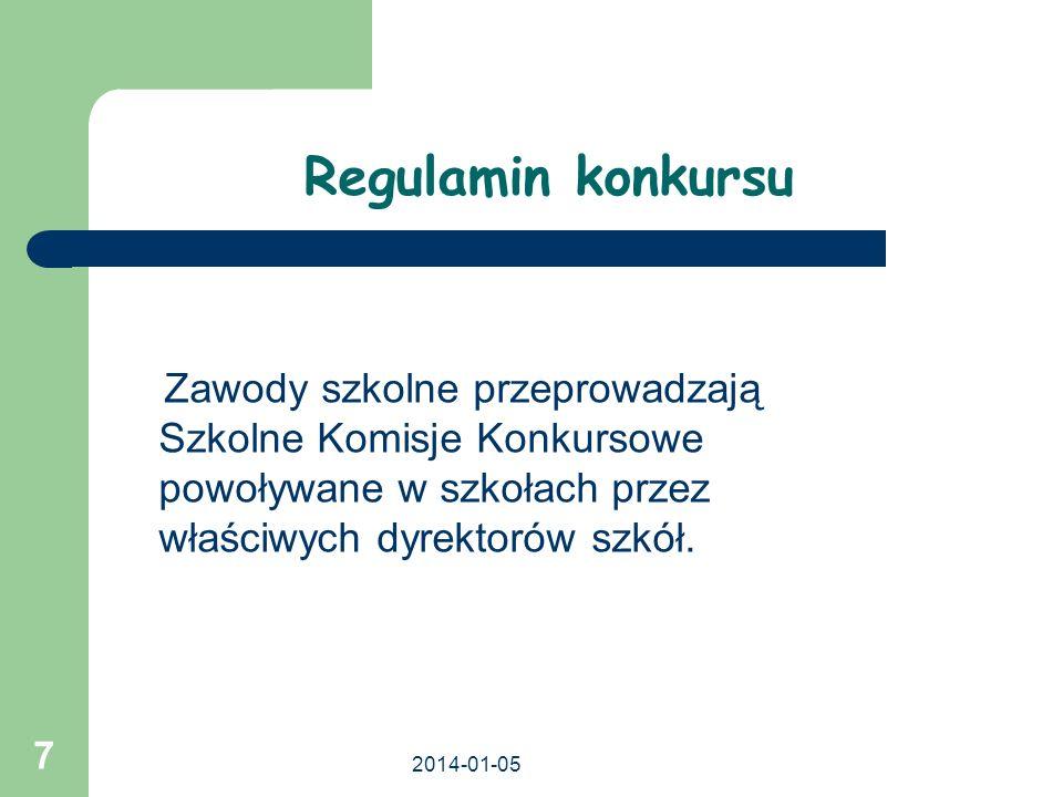 2014-01-05 7 Regulamin konkursu Zawody szkolne przeprowadzają Szkolne Komisje Konkursowe powoływane w szkołach przez właściwych dyrektorów szkół.