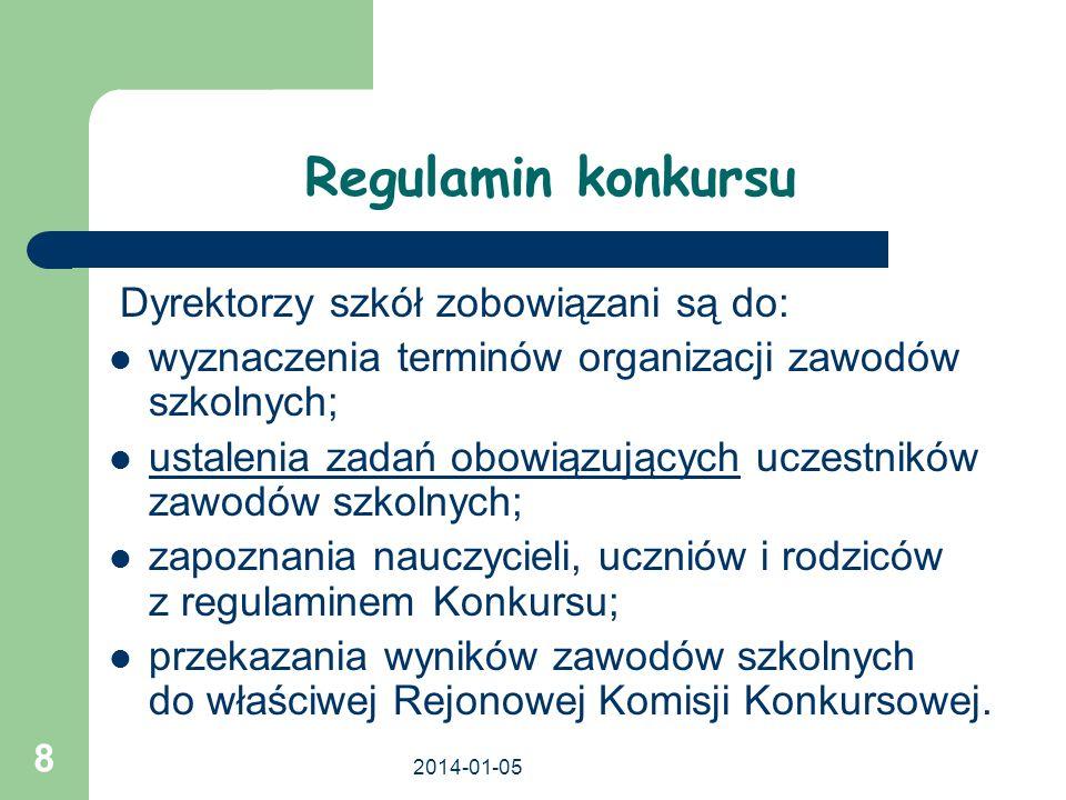 2014-01-05 9 Regulamin konkursu Po przeprowadzeniu zawodów szkolnych, dyrektor szkoły przekazuje protokół zawodów i prace konkursowe uczestników, którzy w zawodach szkolnych uzyskali nie mniej niż 80% punktów możliwych do zdobycia, do właściwej Rejonowej Komisji Konkursowej w ciągu 5 dni od daty przeprowadzenia zawodów.