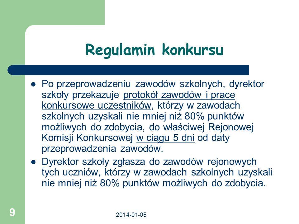 2014-01-05 9 Regulamin konkursu Po przeprowadzeniu zawodów szkolnych, dyrektor szkoły przekazuje protokół zawodów i prace konkursowe uczestników, któr