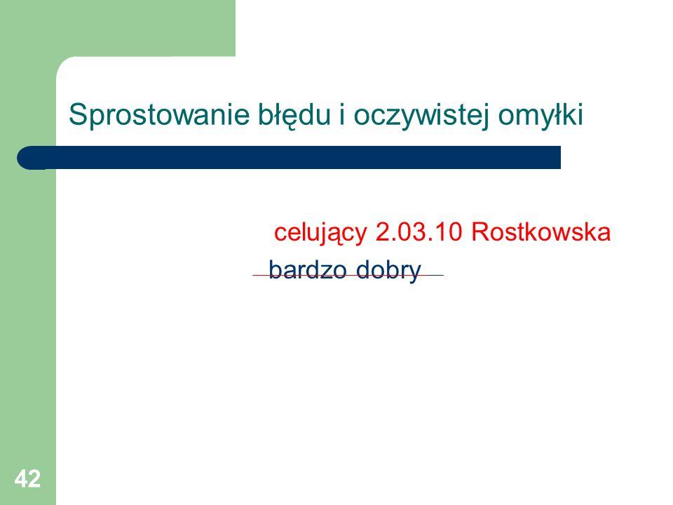 42 Sprostowanie błędu i oczywistej omyłki celujący 2.03.10 Rostkowska bardzo dobry