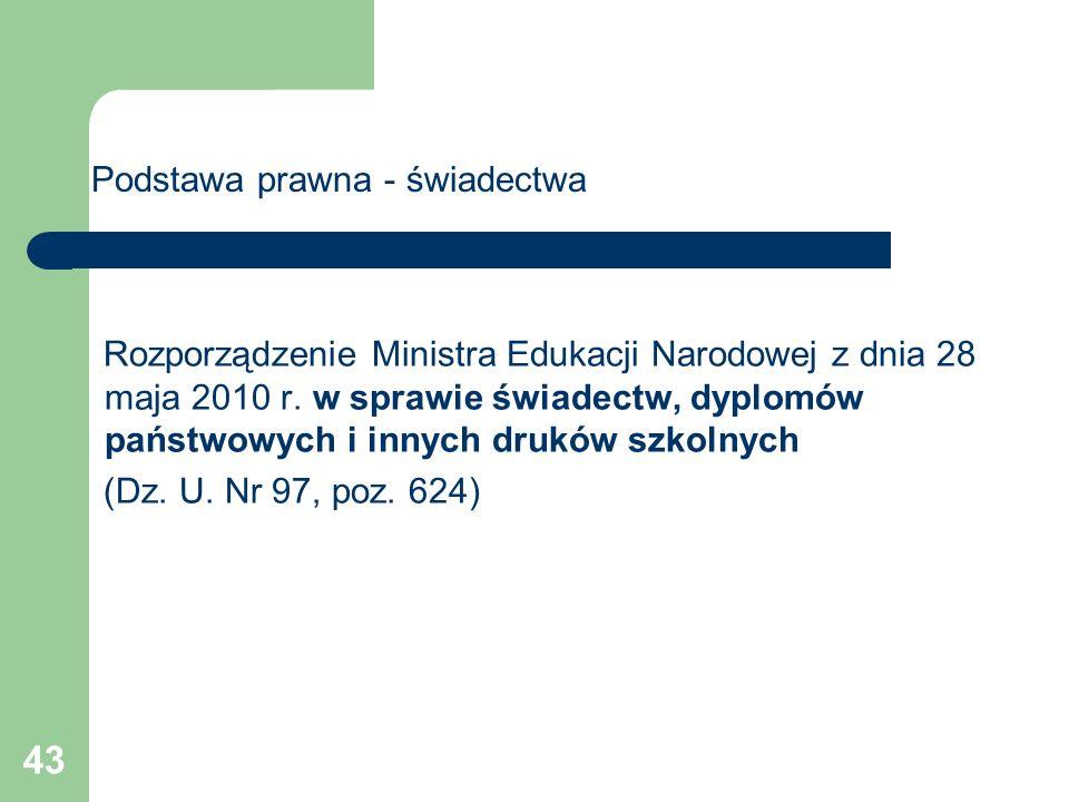 43 Rozporządzenie Ministra Edukacji Narodowej z dnia 28 maja 2010 r. w sprawie świadectw, dyplomów państwowych i innych druków szkolnych (Dz. U. Nr 97