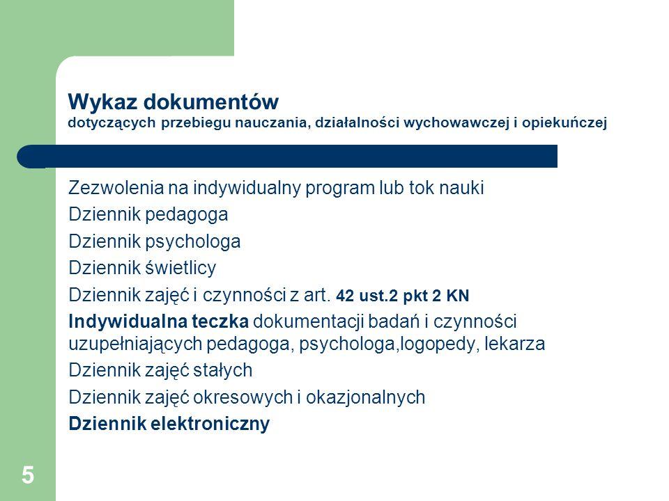 5 Wykaz dokumentów dotyczących przebiegu nauczania, działalności wychowawczej i opiekuńczej Zezwolenia na indywidualny program lub tok nauki Dziennik