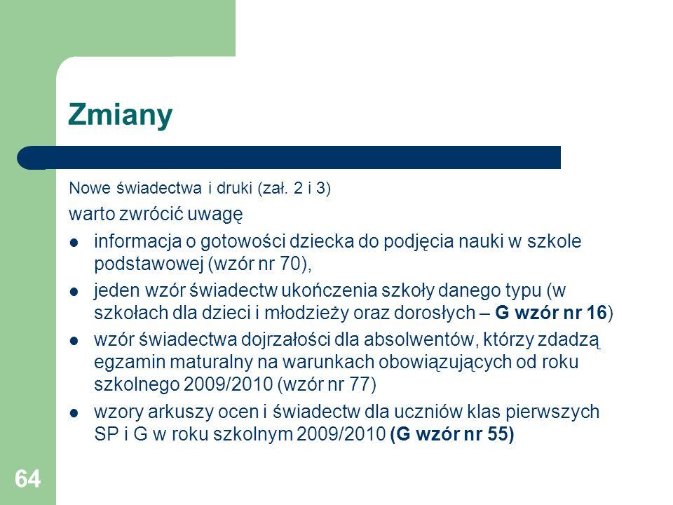64 Zmiany Nowe świadectwa i druki (zał. 2 i 3) warto zwrócić uwagę informacja o gotowości dziecka do podjęcia nauki w szkole podstawowej (wzór nr 70),
