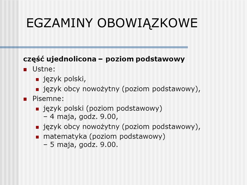 EGZAMINY OBOWIĄZKOWE część ujednolicona – poziom podstawowy Ustne: język polski, język obcy nowożytny (poziom podstawowy), Pisemne: język polski (poziom podstawowy) – 4 maja, godz.
