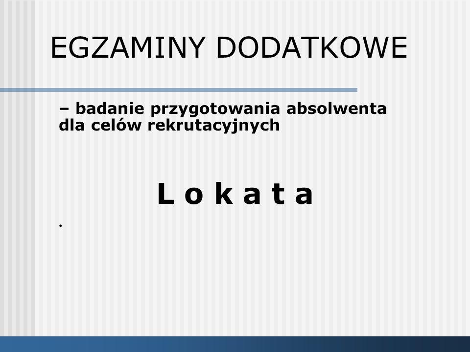 EGZAMINY DODATKOWE – badanie przygotowania absolwenta dla celów rekrutacyjnych L o k a t a.
