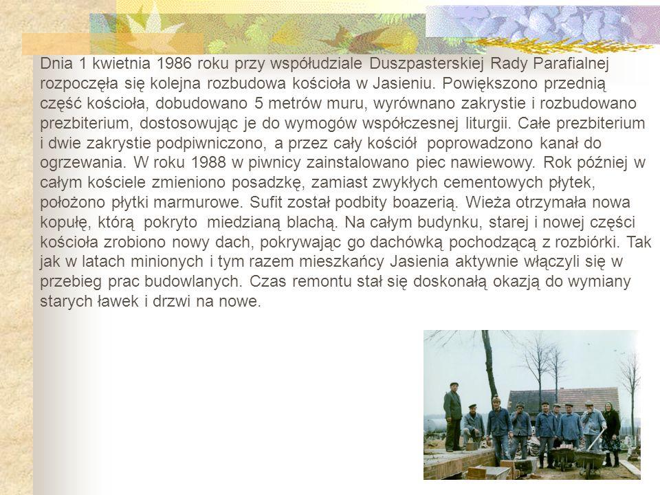 Dnia 1 kwietnia 1986 roku przy współudziale Duszpasterskiej Rady Parafialnej rozpoczęła się kolejna rozbudowa kościoła w Jasieniu. Powiększono przedni