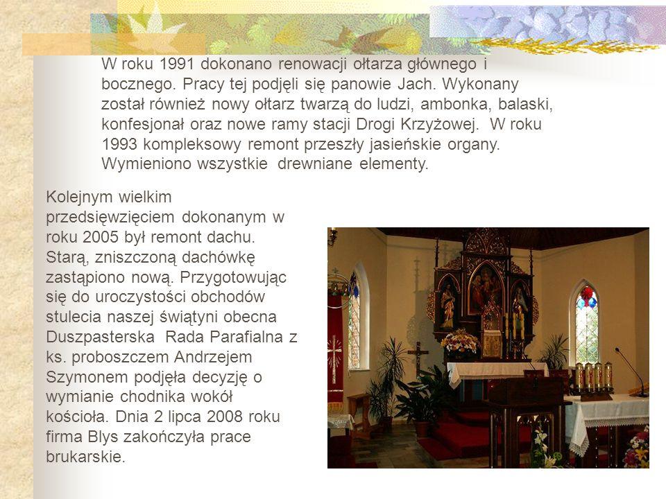 W roku 1991 dokonano renowacji ołtarza głównego i bocznego. Pracy tej podjęli się panowie Jach. Wykonany został również nowy ołtarz twarzą do ludzi, a