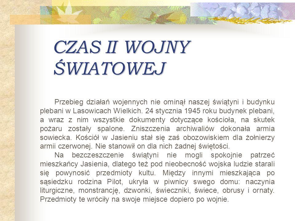 Przebieg działań wojennych nie ominął naszej świątyni i budynku plebani w Lasowicach Wielkich. 24 stycznia 1945 roku budynek plebani, a wraz z nim wsz
