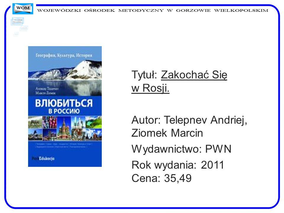 Tytuł: Zakochać Się w Rosji. Autor: Telepnev Andriej, Ziomek Marcin Wydawnictwo: PWN Rok wydania: 2011 Cena: 35,49