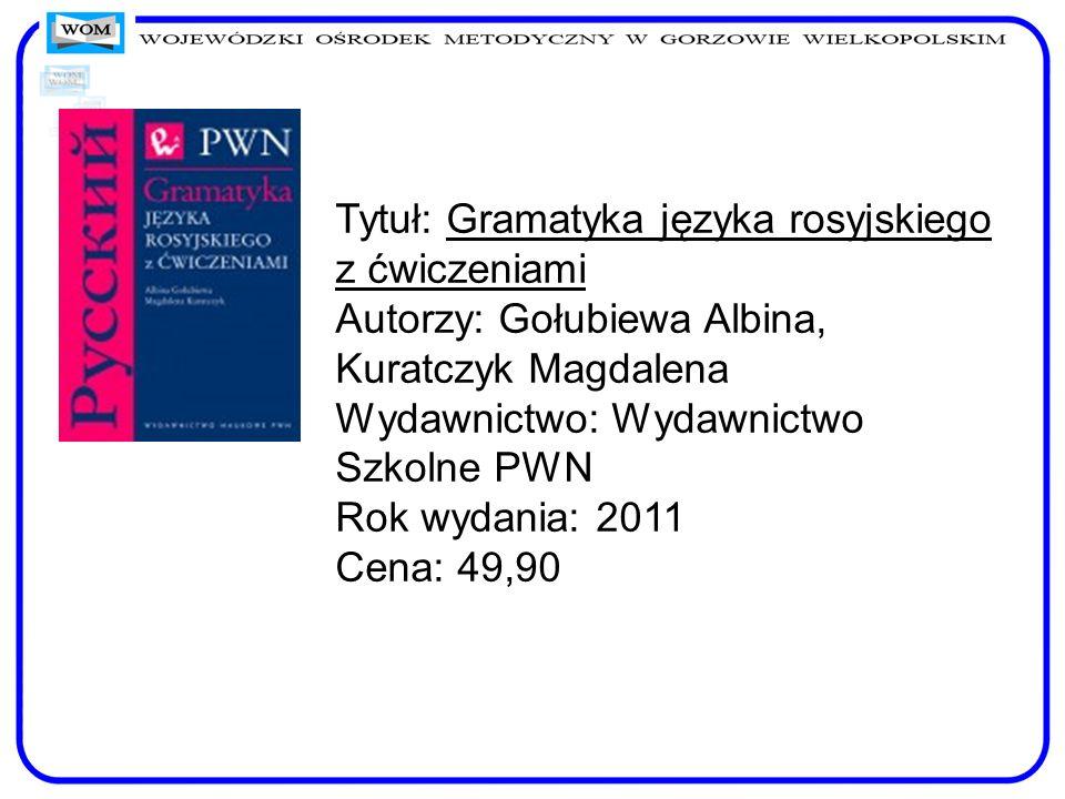Tytuł: Gramatyka języka rosyjskiego z ćwiczeniami Autorzy: Gołubiewa Albina, Kuratczyk Magdalena Wydawnictwo: Wydawnictwo Szkolne PWN Rok wydania: 201
