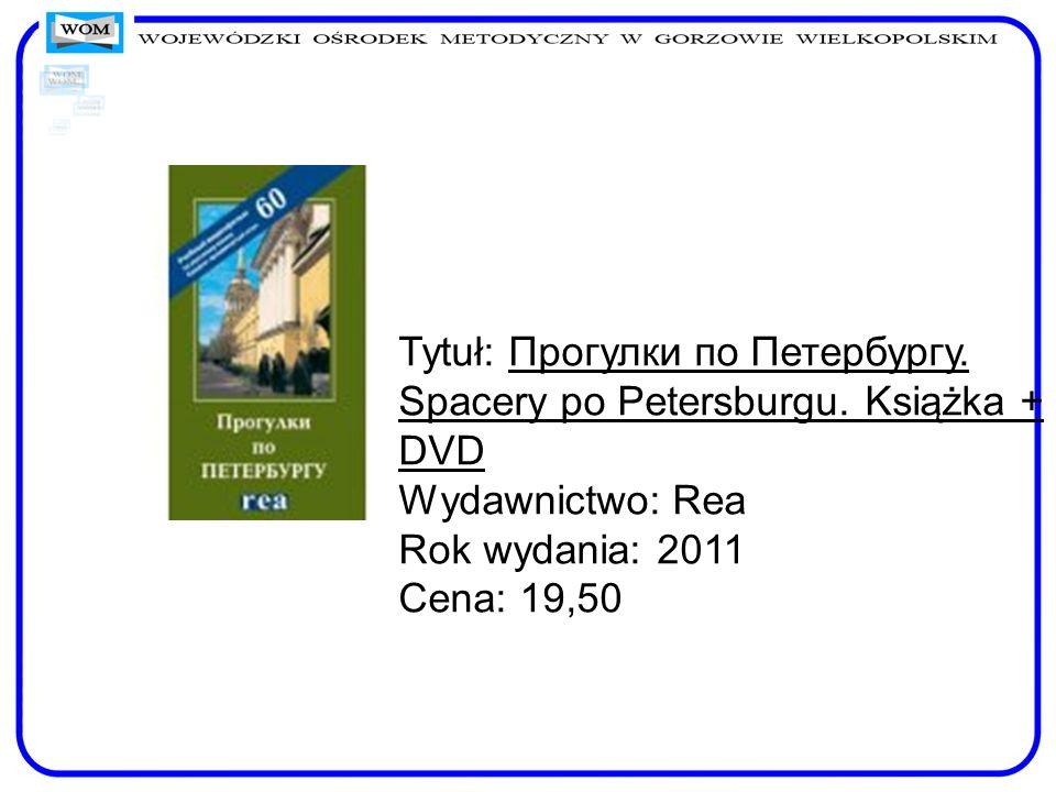 Tytuł: Прогулки по Петербургу. Spacery po Petersburgu. Książka + DVD Wydawnictwo: Rea Rok wydania: 2011 Cena: 19,50