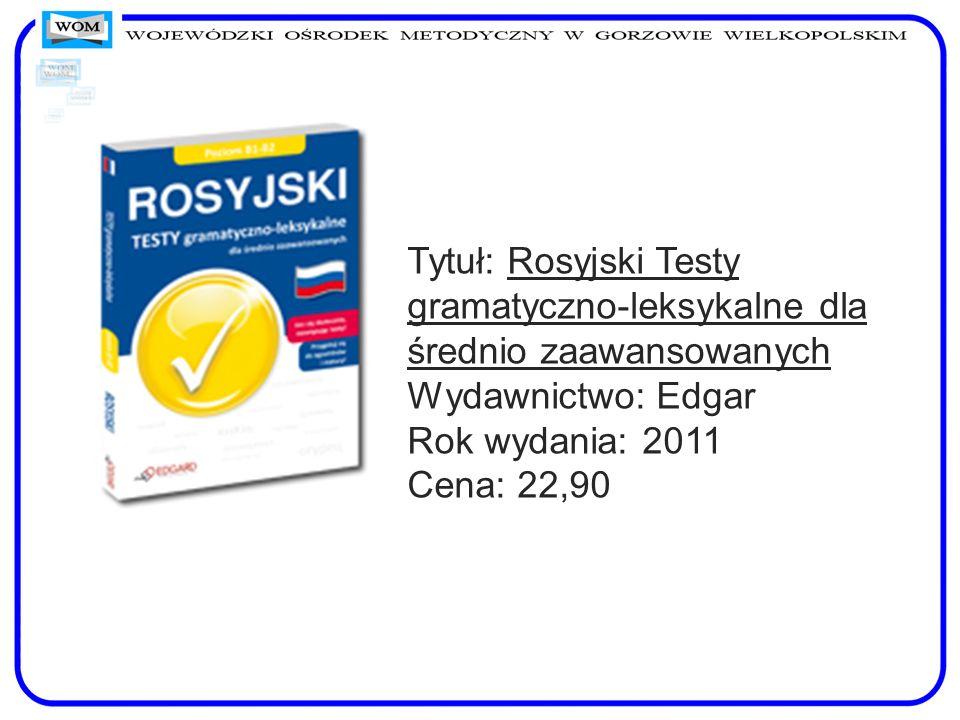 Tytuł: Rosyjski Testy gramatyczno-leksykalne dla średnio zaawansowanych Wydawnictwo: Edgar Rok wydania: 2011 Cena: 22,90