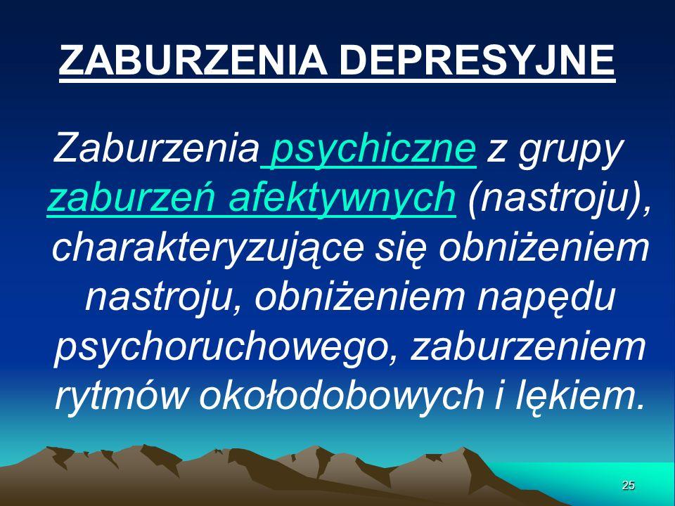 ZABURZENIA DEPRESYJNE Zaburzenia psychiczne z grupy zaburzeń afektywnych (nastroju), charakteryzujące się obniżeniem nastroju, obniżeniem napędu psych