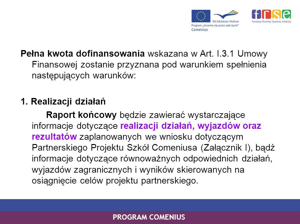 PROGRAM COMENIUS Pełna kwota dofinansowania wskazana w Art. I.3.1 Umowy Finansowej zostanie przyznana pod warunkiem spełnienia następujących warunków: