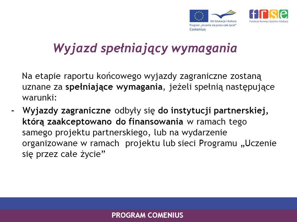 PROGRAM COMENIUS Wyjazd spełniający wymagania Na etapie raportu końcowego wyjazdy zagraniczne zostaną uznane za spełniające wymagania, jeżeli spełnią