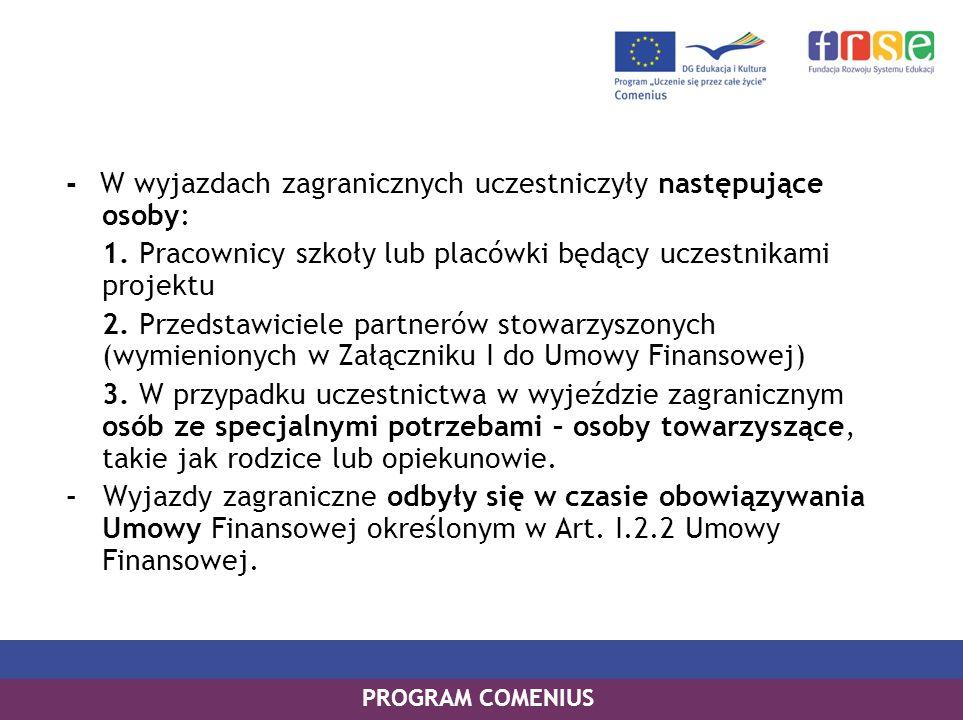PROGRAM COMENIUS - W wyjazdach zagranicznych uczestniczyły następujące osoby: 1. Pracownicy szkoły lub placówki będący uczestnikami projektu 2. Przeds