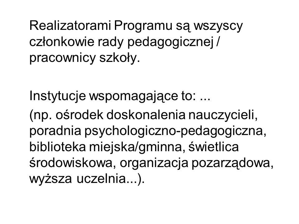 Realizatorami Programu są wszyscy członkowie rady pedagogicznej / pracownicy szkoły.