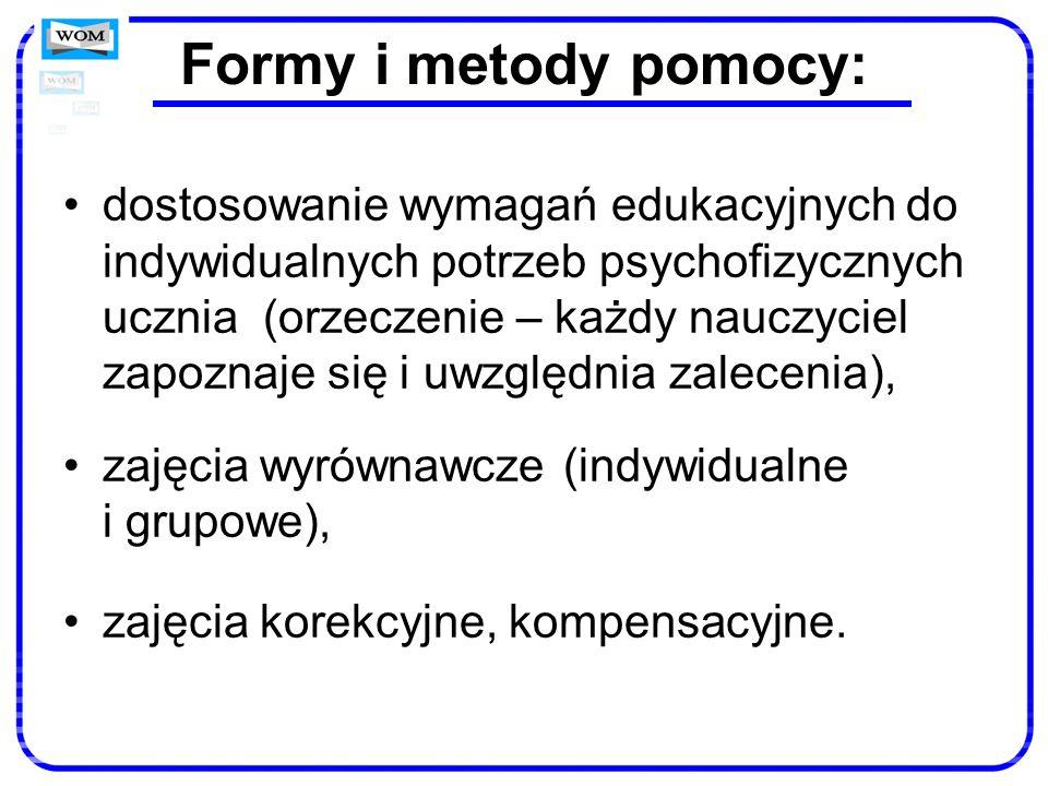 Formy i metody pomocy: dostosowanie wymagań edukacyjnych do indywidualnych potrzeb psychofizycznych ucznia (orzeczenie – każdy nauczyciel zapoznaje si