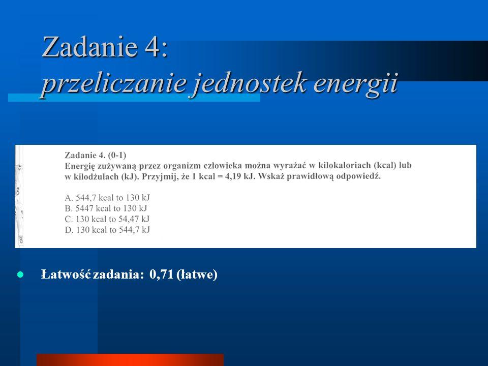 Zadanie 4: przeliczanie jednostek energii Łatwość zadania: 0,71 (łatwe)